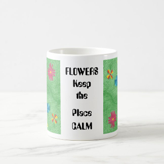 FLOWERS Keep the Place CALM Mug, front, product at The Draw on Zazzle