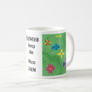 FLOWERS Keep the Place CALM Mug, right side, product at The Draw on Zazzle