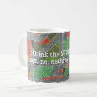 I Drink the STRONG Stuff! Mug, mid-left, product at The Draw on Zazzle